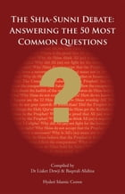 The Shi'a Sunni Debate: Answering The 50 Most Common Questions by Baqerali Alidina