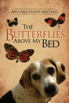 The Butterflies Above My Bed by Mya Mia Happy Michael