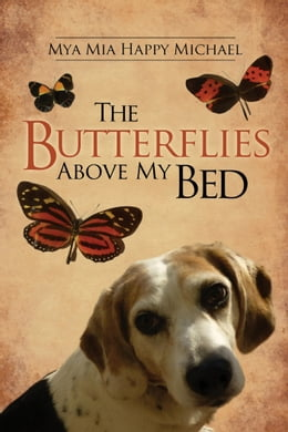 Book The Butterflies Above My Bed by Mya Mia Happy Michael