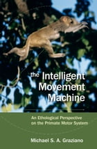 The Intelligent Movement Machine: An Ethological Perspective on the Primate Motor System
