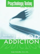 Psychology Today: Breaking the Bonds of Food Addiction: Breaking the Bonds of Food Addiction by Susan McQuillan M.S. R.D.