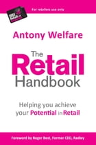 The Retail Handbook: Helping You Achieve Your Potential in Retail by Antony Welfare