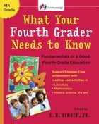 What Your Fourth Grader Needs to Know: Fundamentals of A Good Fourth-Grade Education by E.D. Hirsch, Jr.