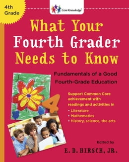 Book What Your Fourth Grader Needs to Know: Fundamentals of A Good Fourth-Grade Education by E.D. Hirsch, Jr.