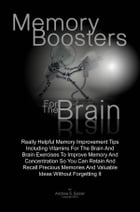 Memory Boosters For The Brain: Really Helpful Memory Improvement Tips Including Vitamins For The Brain And Brain Exercises To Impro by Andrea S. Salzer