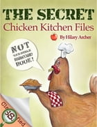 The Secret Chicken Kitchen Files by Hilary Archer