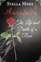 Annabella: The Life and Death of Rose