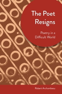 The Poet Resigns: Poetry in a Difficult Time