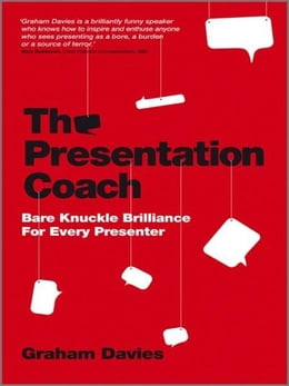 Book The Presentation Coach: Bare Knuckle Brilliance For Every Presenter by Graham G. Davies