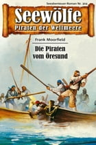 Seewölfe - Piraten der Weltmeere 304: Die Piraten vom Öresund by Frank Moorfield