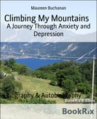 Climbing My Mountains: A Journey Through Anxiety and Depression by Maureen Buchanan