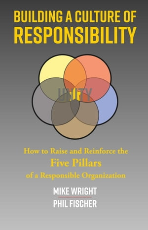 Building a Culture of Responsibility: How to Raise - And Reinforce - The Five Pillars of a Responsible Organization