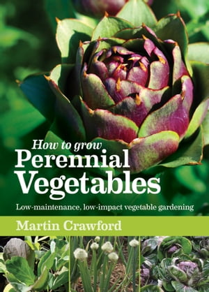 How to Grow Perennial Vegetables Low-maintenance,  low-impact vegetable gardening