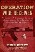 Operation Wide Receiver: An Informant's Struggle to Expose the Corruption and Deceit That Led to…