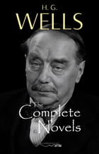 H. G. Wells: The Complete Novels - The Time Machine, The War of the Worlds, The Invisible Man, The Island of Doctor Moreau, When The Sleeper Wakes, A Modern Utopia and much more… by H. G. Wells