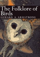 The Folklore of Birds (Collins New Naturalist Library, Book 39) by Edward A. Armstrong