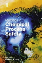 Methods in Chemical Process Safety by Faisal Khan