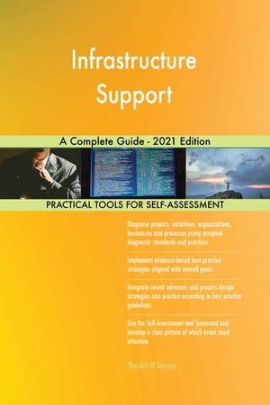 Infrastructure Support A Complete Guide - 2021 Edition by Gerardus Blokdyk