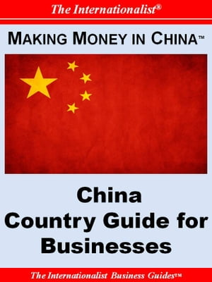 Making Money in China: China Country Guide for Businesses