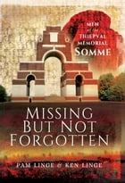 Missing But Not Forgotten: Men of the Thiepval Memorial-Somme by Ken Linge