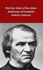 The Four State of the Union Addresses of President Andrew Johnson by Andrew Johnson