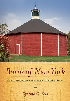 Barns of New York Rural Architecture of the Empire State
