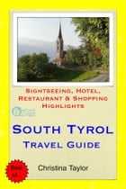 South Tyrol, Italy Travel Guide: Sightseeing, Hotel, Restaurant & Shopping Highlights by Christina Taylor