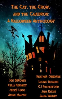 The Cat, the Crow, and the Cauldron: A Halloween Anthology