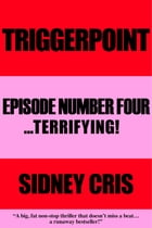 Triggerpoint: Episode Number Four... Terrifying! by Sidney Cris