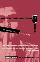 We Got the Neutron Bomb: The Untold Story of L.A. Punk by Marc Spitz