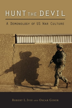 Hunt the Devil A Demonology of US War Culture
