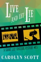 Live And Let Lie: A Cat Sinclair Mystery Short Prequel by Carolyn Scott