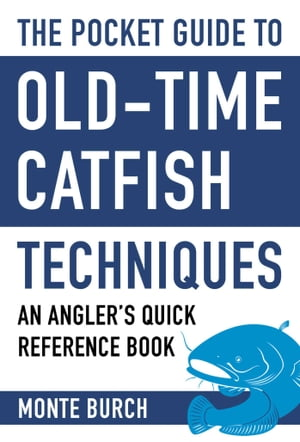 The Pocket Guide to Old-Time Catfish Techniques: An Angler's Quick Reference Book by Monte Burch