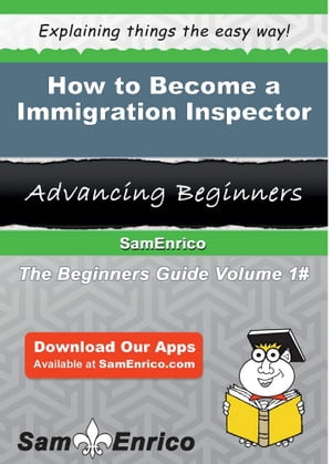 How to Become a Immigration Inspector: How to Become a Immigration Inspector by Christal Maas