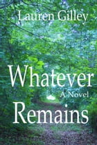Whatever Remains by Lauren Gilley