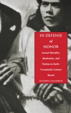 In Defense of Honor: Sexual Morality, Modernity, and Nation in Early-Twentieth-Century Brazil by Sueann Caulfield