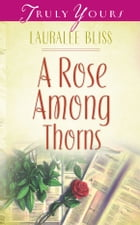 A Rose Among Thorns by Lauralee Bliss
