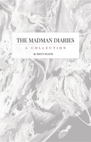 The Madman Diaries: A Collection by Brett Bloom