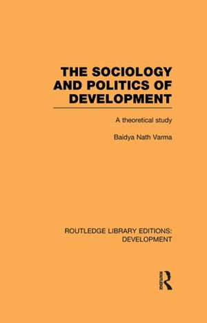 The Sociology and Politics of Development A Theoretical Study