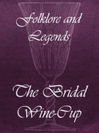 The Bridal Wine-Cup by Folklore and Legends
