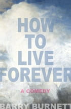 How To Live Forever by Barry Burnett