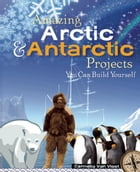 Amazing Arctic and Antarctic Projects: You Can Build Yourself by Carmella Van Vleet