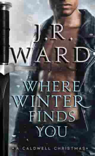 Where Winter Finds You: A Caldwell Christmas by J.R. Ward