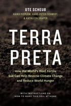 Terra Preta: How the World's Most Fertile Soil Can Help Reverse Climate Change and Reduce World…