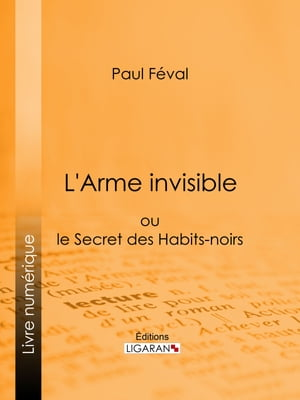L'Arme invisible: ou le Secret des Habits-noirs