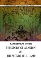 The Story Of Aladdin; Or, The Wonderful Lamp by Kate Douglas Wiggin