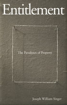 Entitlement: The Paradoxes of Property by Professor Joseph William Singer
