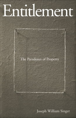 Book Entitlement: The Paradoxes of Property by Professor Joseph William Singer