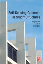 Self-Sensing Concrete in Smart Structures by Baoguo Han