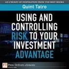 Using and Controlling Risk to Your Investment Advantage by Quint Tatro